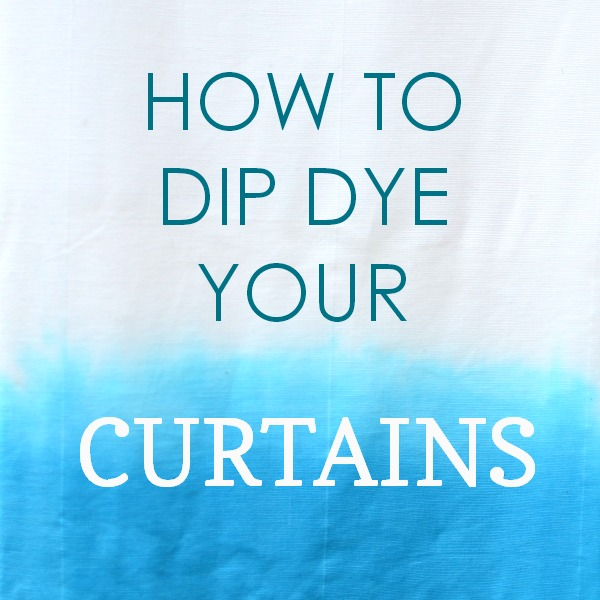 How to Dip Dye your curtains tutorial